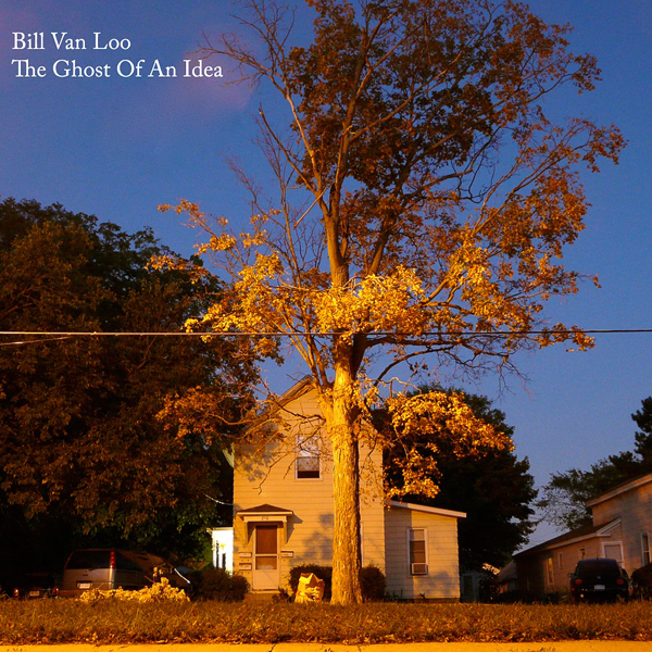 Bill Van Loo - The Ghost of an Idea